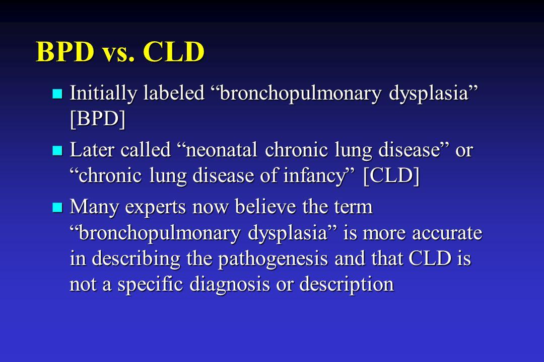 BPD vs. CLD Initially labeled bronchopulmonary dysplasia [BPD]